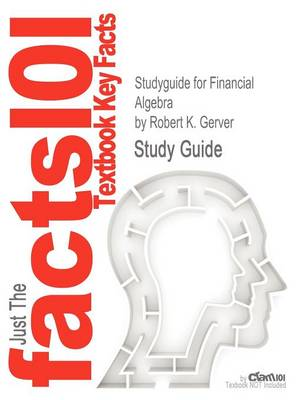 Studyguide for Financial Algebra by Gerver, Robert K., ISBN 9780538449670 by Cram101 Textbook Reviews