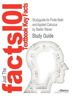 Studyguide for Finite Math and Applied Calculus by Waner, Stefan, ISBN 9781439049259 by Cram101 Textbook Reviews, Cram101 Textbook Reviews