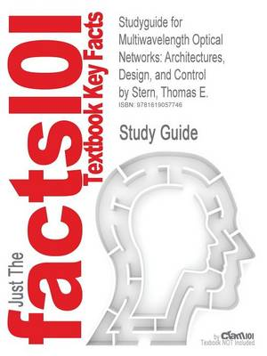 Studyguide for Multiwavelength Optical Networks Architectures, Design, and Control by Stern, Thomas E., ISBN 9780521881395 by Cram101 Textbook Reviews, Cram101 Textbook Reviews