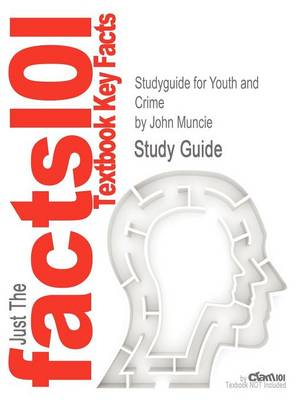 Studyguide for Youth and Crime by Muncie, John, ISBN 9781847874320 by Professor John (City University London UK) Muncie, Cram101 Textbook Reviews