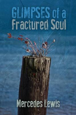 Glimpses of a Fractured Soul by Mercedes Lewis