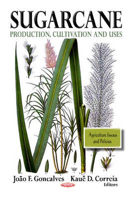 Sugarcane Production, Cultivation & Uses by Joao F. Goncalves