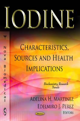 Iodine Characteristics, Sources & Health Implications by Adelina H. Martinez