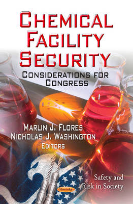 Chemical Facility Security Considerations for Congress by Marlin J. Flores