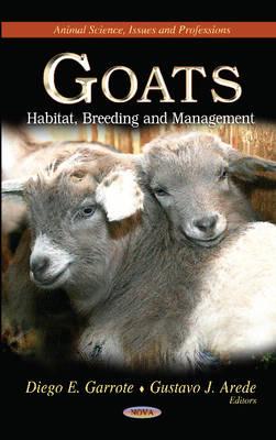 Goats Habitat, Breeding & Management by Diego E. Garrote