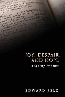Joy, Despair, and Hope Reading Psalms by Edward Feld