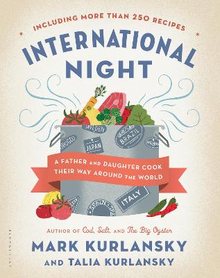 International Night A Father and Daughter Cook Their Way Around the World Including More Than 250 Recipes by Mark Kurlansky, Talia Kurlansky