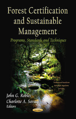 Forest Certification & Sustainable Management Programs, Standards & Techniques by John G. Robles, Charlotte A. Savage