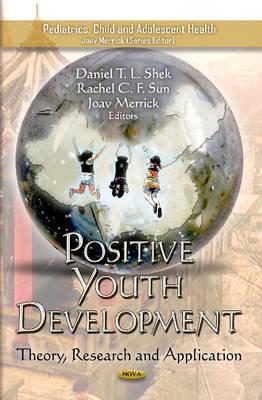 Positive Youth Development Theory, Research & Application by Daniel T. L. Shek, Rachel C. F. Sun, Professor Joav, MD, MMedSci, DMSc Merrick