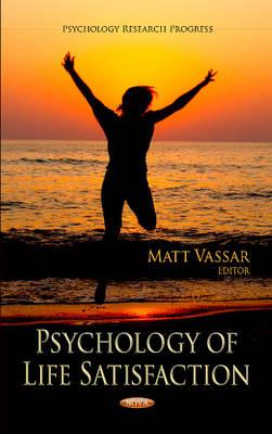 Psychology of Life Satisfaction by Matt Vassar