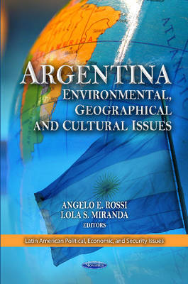 Argentina Environmental, Geographical & Cultural Issues by Angelo E. Rossi