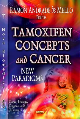 Tamoxifen Concepts & Cancer New Paradigms by Ramon Andrade de Mello