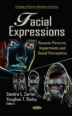 Facial Expressions Dynamic Patterns, Impairments & Social Perceptions by Sandra E. Carter