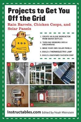 Projects to Get You Off the Grid Rain Barrels, Chicken Coops, and Solar Panels by Instructables.com