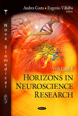 Horizons in Neuroscience Research Volume 6 by Andres Costa