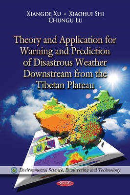 Theory & Application for Warning & Prediction of Disastrous Weather Downstream from the Tibetan Plateau by Xiangde Xu, Xiaohui Shi, Chungui Lu