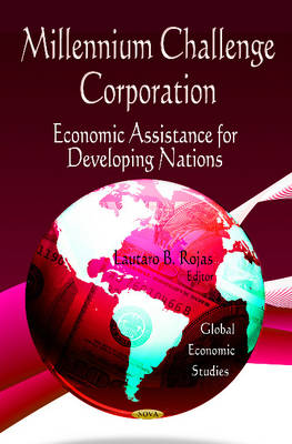 Millennium Challenge Corporation Economic Assistance for Developing Nations by Lautaro B. Rojas