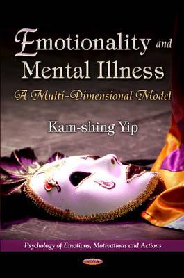 Emotionality & Mental Illness A Multi-Dimensional Model by Kam-Shing Yip