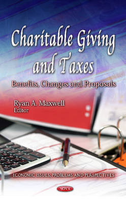 Charitable Giving & Taxes Benefits, Changes & Proposals by Ryan A. Maxwell