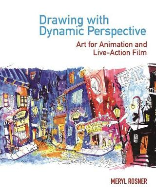 Drawing with Dynamic Perspective Art for Animation and Live-Action Film by Meryl Rosner