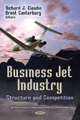Business Jet Industry Structure & Competition by Richard J. Claudio