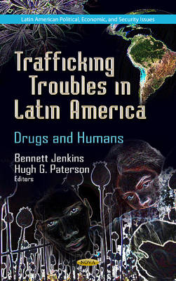 Trafficking Troubles in Latin America Drugs & Humans by Bennett Jenkins