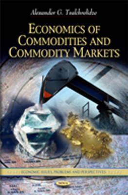 Economics of Commodities & Commodity Markets by Alexander G. Tvalchrelidze