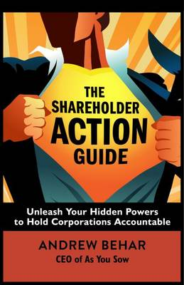 The Shareholder Action Guide: How to Tell CEOs What to Do by Andrew Behar