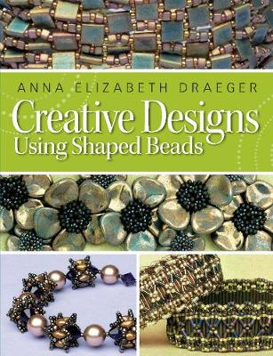 Creative Designs Using Shaped Beads by Anna Elizabeth Draeger
