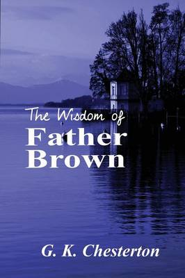 The Wisdom of Father Brown by G K Chesterton