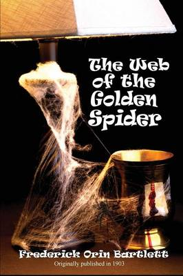 The Web of the Golden Spider by Frederick Orin Bartlett