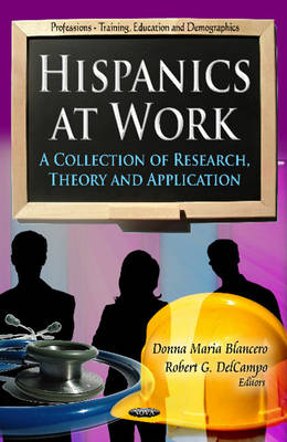 Hispanics at Work A Collection of Research, Theory & Application by Donna Maria Blancero