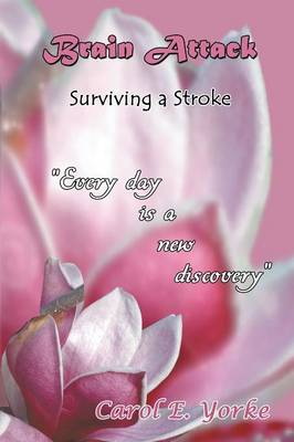 Brain Attack Surviving a Stroke by Carol E Yorke