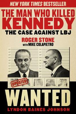 The Man Who Killed Kennedy The Case Against LBJ by Roger Stone, Mike Colapietro