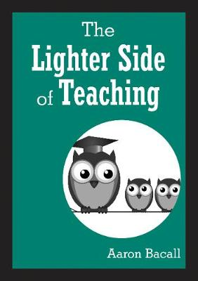 The Lighter Side of Teaching by Aaron Bacall