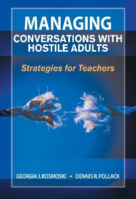 Managing Conversations with Hostile Adults Strategies for Teachers by Georgia J. Kosmoski, Dennis R. Pollack