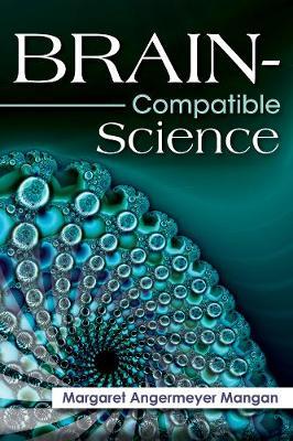 Brain-Compatible Science by Margaret Angermeyer Mangan