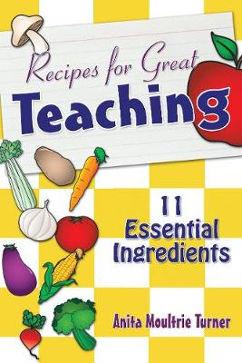 Recipe for Great Teaching 11 Essential Ingredients by Anita Moultrie Turner