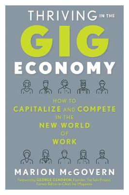 Thriving in the Gig Economy How to Capitalize and Compete in the New World of Work by Marion (Marion McGovern) McGovern, George (George Gendron) Gendron