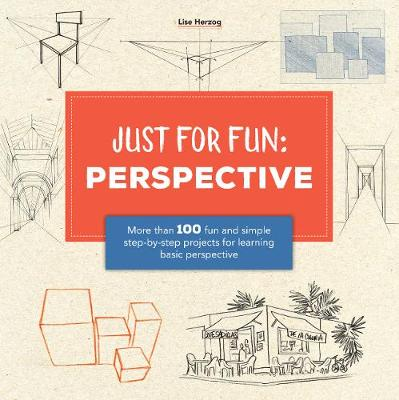 Just for Fun: Perspective More than 100 fun and simple step-by-step projects for learning the art of basic perspective by Lise Herzog