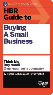 HBR Guide to Buying a Small Business (HBR Guide Series) by Richard S. Ruback, Royce Yudkoff