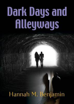 Dark Days and Alley Ways by Hannah Benjamin
