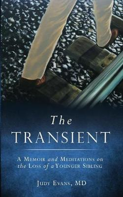 The Transient A Memoir and Meditations on the Loss of a Younger Sibling by MD Judy Evans