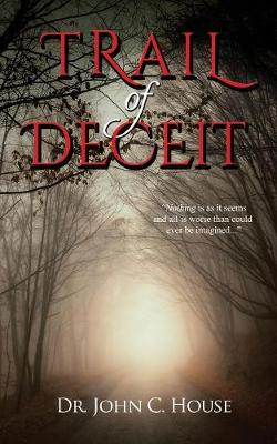 Trail of Deceit by Dr John House