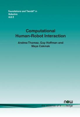 Computational Human-Robot Interaction by Andrea L. Thomaz, Guy Hoffman, Maya Cakmak