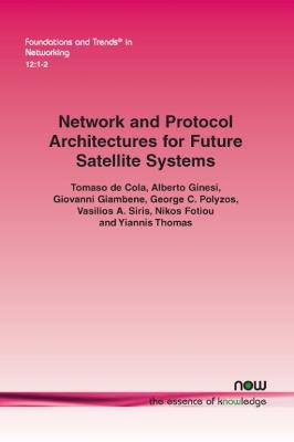 Network and Protocol Architectures for Future Satellite Systems by Tomaso de Cola, Alberto Ginesi, Giovanni Giambene, George C. Polyzos