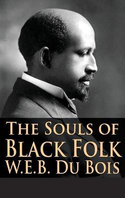 The Souls of Black Folk by W E B, PH.D. Du Bois