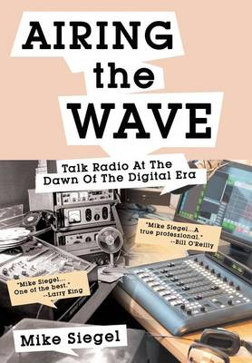 Airing the Wave Talk Radio at the Dawn of the Digital Era by Mike Siegel