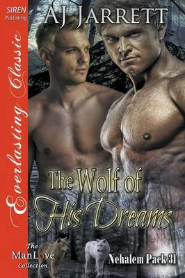 The Wolf of His Dreams [Nehalem Pack 31] (Siren Publishing Everlasting Classic Manlove) by Aj Jarrett