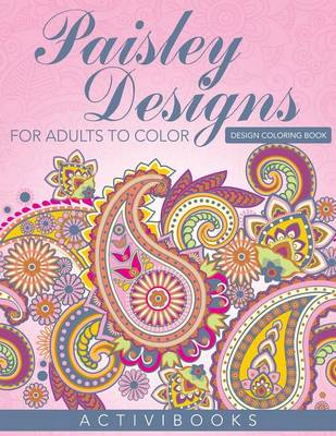 Paisley Designs for Adults to Color - Design Coloring Book by Activibooks
